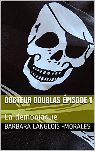 Couverture du livre Docteur Douglas Épisode 1: La démoniaque