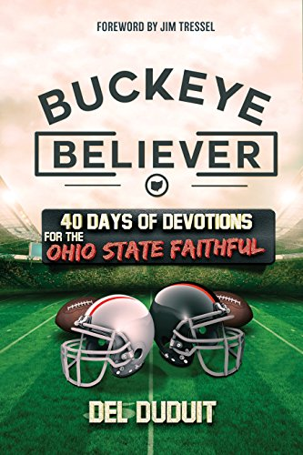 Buckeye Believer: 40 Days of Devotions for the Ohio State Faithful (English Edition) por Del Duduit