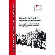 Fremde in Franken: Migration und Kulturtransfer (Geschichte und Kultur in Mittelfranken)