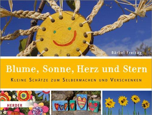 Blume, Sonne, Herz und Stern: Kleine Schätze zum Selbermachen und Verschenken