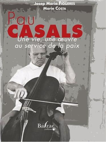 Pau Casals, une oeuvre au service de la paix par Josep-Maria Figueres, Marie Costa