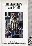 Bremen zu Fuß. 20 Streifzüge durch Geschichte und Gegenwart -