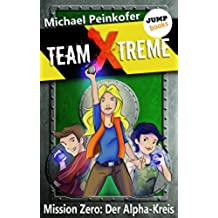 TEAM X-TREME - Mission Zero: Der Alpha-Kreis