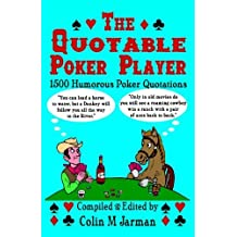 The Quotable Poker Player - Funny Poker Quotes from Stud to Hold Em (2010-11-05)