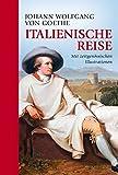 Italienische Reise: vollständige Ausgabe mit Illustrationen - Johann Wolfgang von Goethe