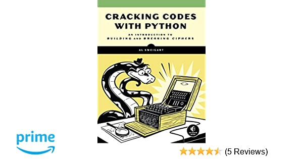 Cracking Codes with Python: An Introduction to Building and Breaking