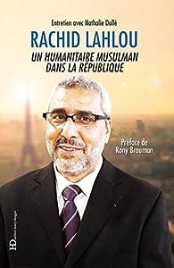 Rachid Lahlou : Un humanitaire musulman dans la République par Rachid Lahlou