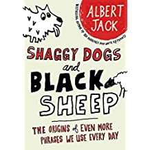 Shaggy Dogs and Black Sheep: The Origins Of Even More Phrases We Use Every Day (English Edition)