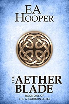 The Aether Blade (Greatborn Book 1) by [Hooper, EA]