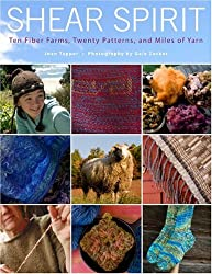 Shear Spirit: Ten Fiber Farms, Twenty Patterns, and Miles of Yarn: Life on America's Fiber Farms and Ranches