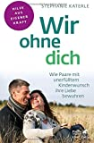 Wir ohne dich - Wie Paare mit unerfülltem Kinderwunsch ihre Liebe bewahren (Amazon.de)
