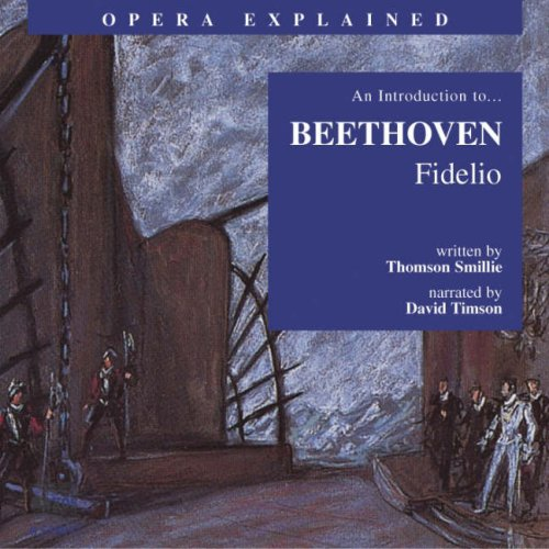 Fidelio: An Introduction to Beethoven's Opera