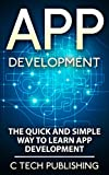 APP Development: The Quick and Simple Way to Learn App Development: Android and iPhone App Development: App Development (Computers and Technology, Entrepreneurship, ... Development, Hardware) (English Edition)