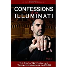 Confessions of an Illuminati: The Time of Revelation and Tribulation Leading Up to 2020