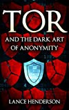 Tor and the Dark Art of Anonymity (deep web, kali linux, hacking, bitcoins): Defeat NSA Spying