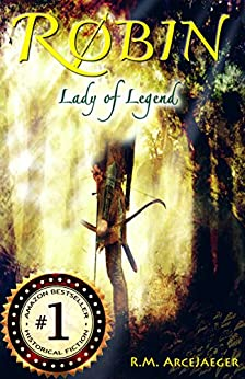 Robin: Lady of Legend (The Classic Adventures of the Girl Who Became Robin Hood) (English Edition) di [ArceJaeger, R.M.]