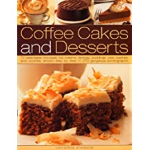 Coffee Cakes and Desserts: 70 Delectable Mousses, Ice Creams, Gateaux, Puddings, Pies, Pastries and Cookies, Shown Step-by-step in 300 Gorgeous Photographs by Catherine Atkinson (2008-04-09)
