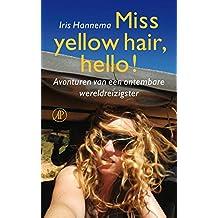 Miss yellow hair, hello!: avonturen van een ontembare wereldreizigster