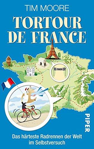 Tortour de France: Das härteste Radrennen der Welt im Selbstversuch (Piper Taschenbuch, Band 27311)