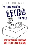 Is your school lying to you? Get the career you want. Get the life you deserve. (The ...