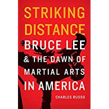 Striking Distance: Bruce Lee and the Dawn of Martial Arts in America (English Edition)