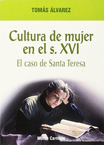 Cultura de mujer en el siglo XVI: el caso de Teresa de Jesús (Estudios Monte Carmelo) por Tomás Álvarez Fernández