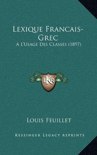 Lexique Francais-Grec: A L'Usage Des Classes (1897) par Louis Feuillet