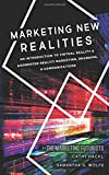 Marketing New Realities: An Introduction to Virtual Reality & Augmented Reality Marketing, Branding, & Communications