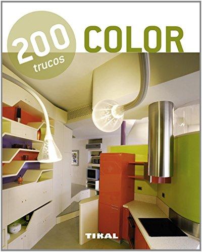 200 trucos en decoración. Color por Equipo Tikal