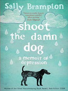 Shoot the Damn Dog: A Memoir of Depression by [Brampton, Sally]
