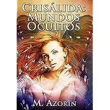 CRISÁLIDA: MUNDOS OCULTOS (Novela Romántica, de Amor, Aventura, Paranormal, y Magia)