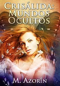 CRISÁLIDA: MUNDOS OCULTOS (Novela Romántica, de Amor, Aventura, Paranormal, y Magia) de [Azorín, M.]