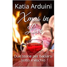 Xmas in Love: Due storie per baciarsi sotto il vischio (Italian Edition)