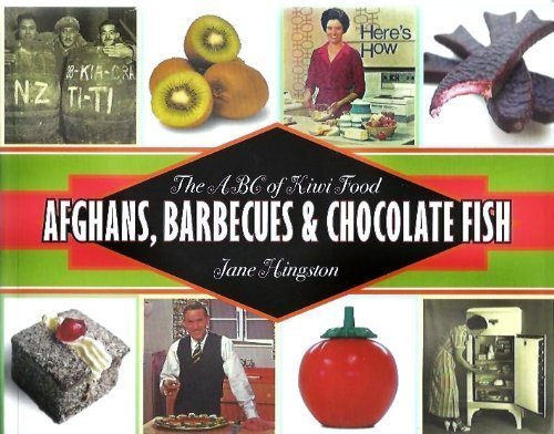 Afghans, Barbecues and Chocolate Fish: The ABC of Kiwi Food by Jane Hingston (2009-01-01)
