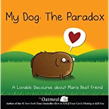 My Dog: The Paradox: A Lovable Discourse about Man's Best Friend by The Oatmeal, Inman, Matthew (2013) Hardcover