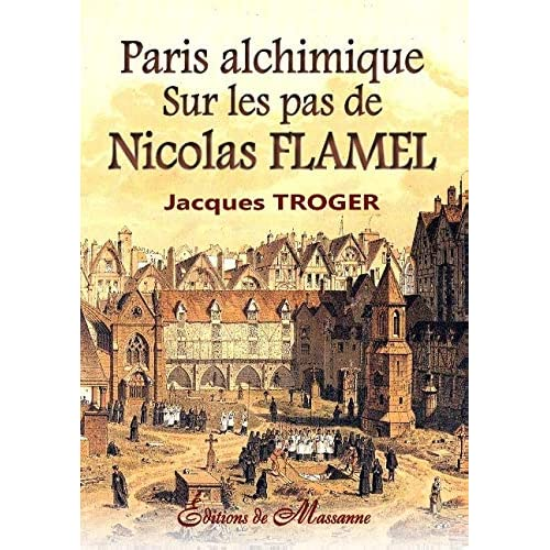 Paris alchimique : Sur les pas de Nicolas Flamel