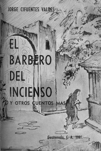 El Barbero del Incienso, y otros cuentos mas por Jorge Cifuentes Valdes