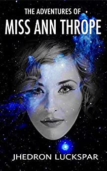The Adventures Of Miss Ann Thrope: An Assassin's Story (Friendship Series Book 2) by [Luckspar, Jhedron]