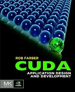 CUDA Application Design and Development by [Farber, Rob]