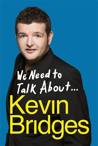We Need to Talk About . . . Kevin Bridges by Kevin Bridges (2014-10-09)