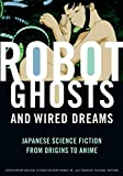Best Anime From Japans - Robot Ghosts and Wired Dreams: Japanese Science Fiction Review