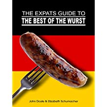 The Ex-Pat's Guide to the Best of the Wurst (English Edition)