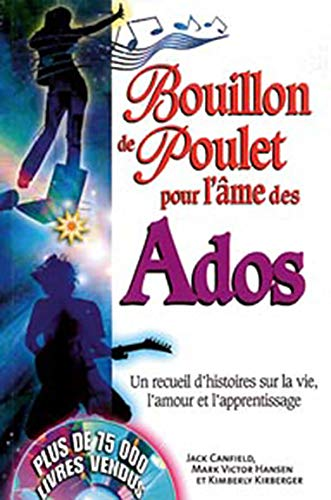 Bouillon de poulet pour Ados par Jack Canfield, Mark Victor Hansen, Kimberly Kirberger, Collectif