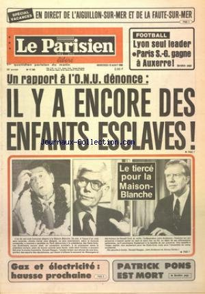 PARISIEN LIBERE (LE) [No 11164] du 13/08/1980 - SPECIAL VACANCES EN DIRECT DE L'AIGUILLON SUR MER ET DE LA FAUTE SUR MER - FOOTBALL LYON SEUL LEADER PARIS SG GAGNE A AUXERRE - UN RAPPORT A L'ONU DENONCE IL Y A ENCORE DES ENFANTS ESCLAVES - LE TIERCE POUR LA MAISON BLANCHE - GAZ ET ELECTRICITE HAUSSE PROCHAINE - PATRICK PONS EST