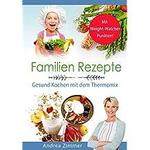Familien Rezepte! Mit Weight-Watcher Punkten! Gesund Kochen mit dem Thermomix (German Edition)