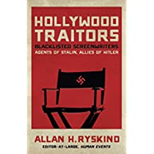 Hollywood Traitors: Blacklisted Screenwriters - Agents of Stalin, Allies of Hitler (English Edition)