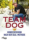 Team Dog: Hundeerziehung nach der SEAL-Methode