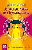 Astrologie, Karma und Transformation: Die Chancen schwieriger Aspekte - Stephen Arroyo