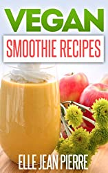 Vegan Smoothies: Sip Your Way To A Healthy And Hearty Diet-Vegan Smoothies To Blend And Try Today. (Simple Vegan Recipe Series) (English Edition)