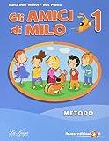Gli amici di Milo. Per la Scuola elementare. Con e-book. Con espansione online: 1